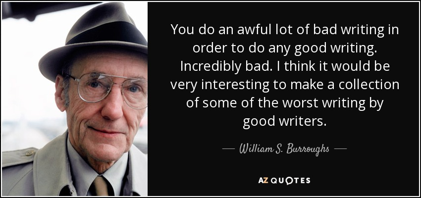 quote-you-do-an-awful-lot-of-bad-writing-in-order-to-do-any-good-writing-incredibly-bad-i-william-s-burroughs-84-92-45
